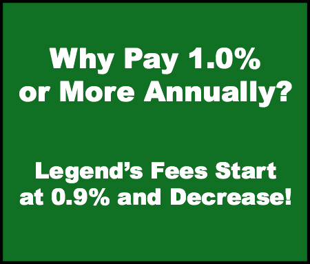 "Green Box Image with text stating ""Why Pay 1% or more annually?"" ""Legend's Fees Start at 0.9% and decrease!"""